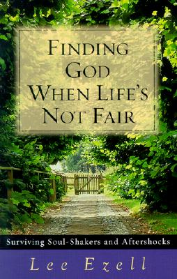 Image for Finding God When Life's Not Fair: Surviving Soul-Shakers and Aftershocks