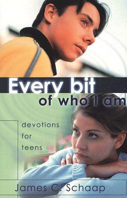 Every Bit of Who I Am: Devotions for Teens, JAMES CALVIN SCHAAP