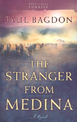 Image for The Stranger from Medina: A Novel (Bagdon, Paul. West Texas Sunrise, Bk. 3.)