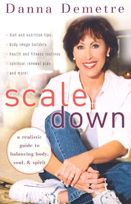 Image for Scale Down: A Realistic Guide to Balancing Body, Soul, and Spirit