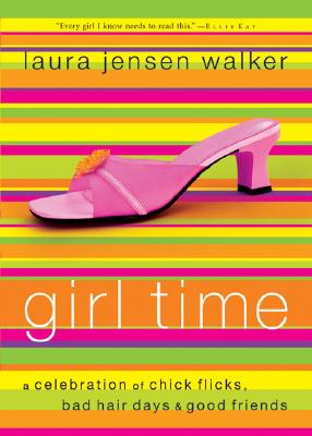 Image for Girl Time: A Celebration of Chick Flicks, Bad Hair Days and Good Friends
