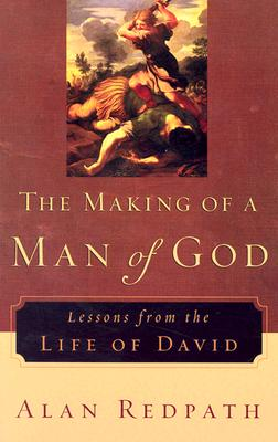 Making of a Man of God, The: Lessons from the Life of David (Alan Redpath Library), Alan Redpath