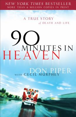 90 Minutes in Heaven: A True Story of Death & Life, DON PIPER, CECIL MURPHEY