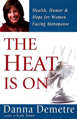 Image for The Heat Is On: Health, Humor and Hope for Women Facing Menopause
