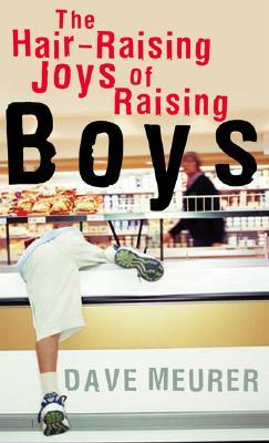 Hair-Raising Joys of Raising Boys, The, Dave Meurer