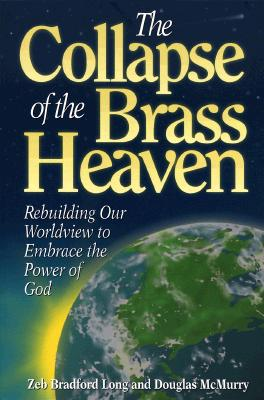 Image for The Collapse of the Brass Heaven: Rebuilding Our Worldview to Embrace the Power of God