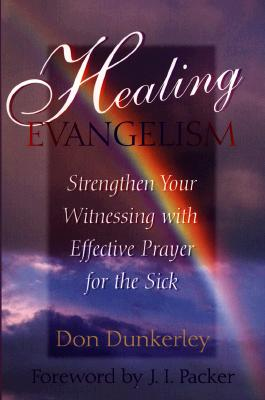Image for Healing Evangelism: Strengthen Your Witnessing With Effective Prayer for the Sick