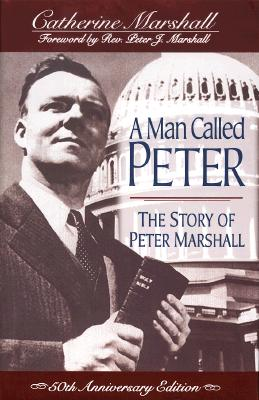 A Man Called Peter: The Story of Peter Marshall, Catherine Marshall