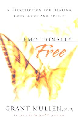 Image for Emotionally Free: A Prescription for Healing Body, Soul and Spirit