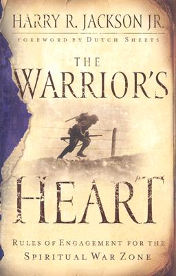 Image for Warrior's Heart, The: Rules of Engagement for the Spiritual War Zone