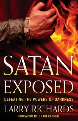 Image for Satan Exposed: Defeating the Powers of Darkness