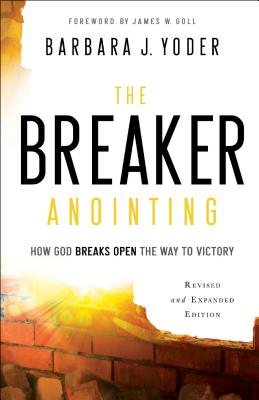 Image for The Breaker Anointing: How God Breaks Open the Way to Victory