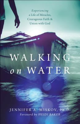 """Image for """"Walking on Water: Experiencing a Life of Miracles, Courageous Faith and Union with God"""""""
