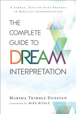 Image for The Complete Guide to Dream Interpretation: A Simple, Step-by-Step Process to Biblical Interpretation
