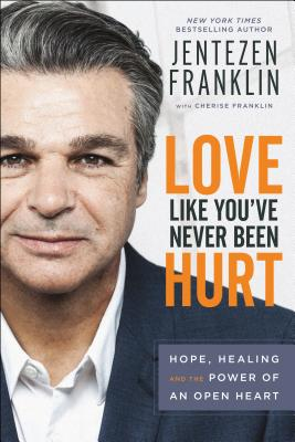 Image for Love Like You've Never Been Hurt: Hope, Healing and the Power of an Open Heart