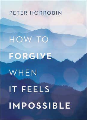 Image for How to Forgive When It Feels Impossible