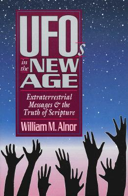 Image for Ufo's in the New Age: Extraterrestrial Messages and the Truth of Scripture