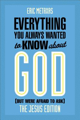 Everything You Always Wanted to Know about God (But Were Afraid to Ask): The Jesus Edition, Eric Metaxas