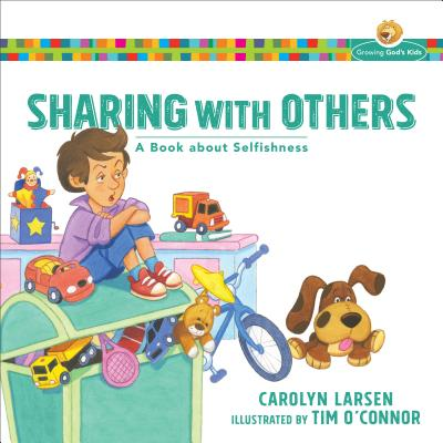 Image for Sharing with Others: A Book about Selfishness (Growing God's Kids)
