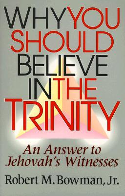 Image for Why You Should Believe in the Trinity: An Answer to Jehovah's Witnesses