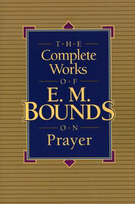 Image for The Complete Works of E.M. Bounds on Prayer