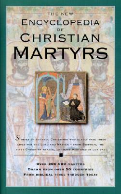 The New Encyclopedia of Christian Martyrs
