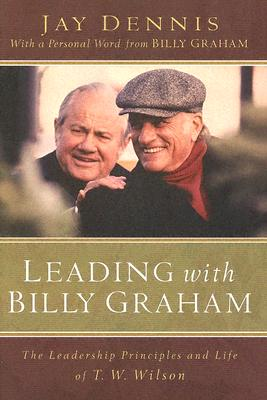 Image for Leading with Billy Graham: The Leadership Principles and Life of T.W. Wilson