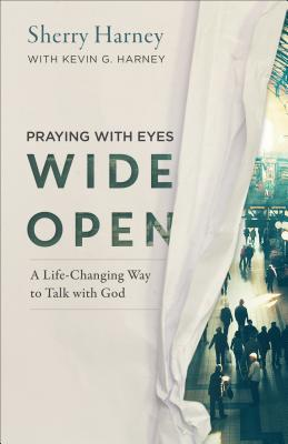 Image for Praying with Eyes Wide Open: A Life-Changing Way to Talk with God