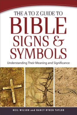 Image for A to Z Guide to Bible Signs and Symbols, The: Understanding Their Meaning and Significance