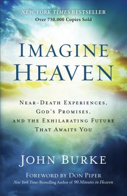 Image for Imagine Heaven: Near-Death Experiences, God's Promises, and the Exhilarating Future that Awaits You