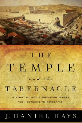 Image for The Temple and the Tabernacle: A Study of God's Dwelling Places from Genesis to Revelation