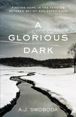 Image for Glorious Dark, A: Finding Hope in the Tension between Belief and Experience