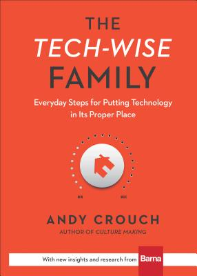 Image for The Tech-Wise Family: Everyday Steps for Putting Technology in Its Proper Place