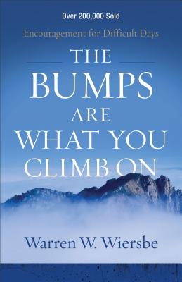 Image for The Bumps Are What You Climb On: Encouragement for Difficult Days