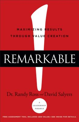 Remarkable!: Maximizing Results through Value Creation, Salyers, David; Ross, Dr. Randy
