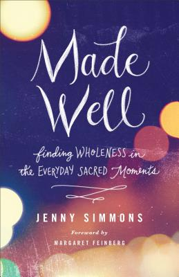 Image for Made Well: Finding Wholeness in the Everyday Sacred Moments