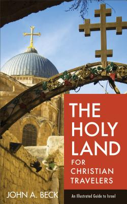 Image for The Holy Land for Christian Travelers: An Illustrated Guide to Israel
