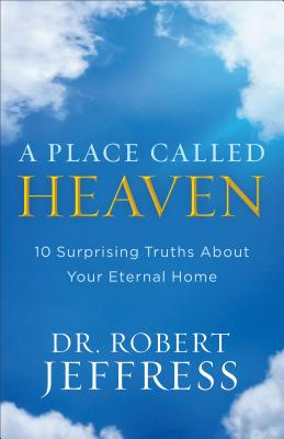 Image for A Place Called Heaven: 10 Surprising Truths about Your Eternal Home