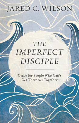 Image for The Imperfect Disciple: Grace for People Who Can't Get Their Act Together