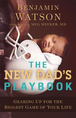 Image for The New Dad's Playbook: Gearing Up for the Biggest Game of Your Life