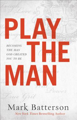 Image for Play the Man: Becoming the Man God Created You to Be