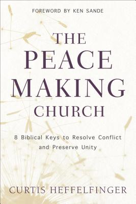 Image for The Peacemaking Church: 8 Biblical Keys to Resolve Conflict and Preserve Unity