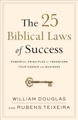 Image for The 25 Biblical Laws of Success: Powerful Principles to Transform Your Career and Business
