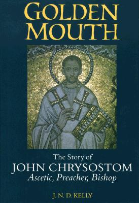 Image for Golden Mouth: The Story of John ChrysostomaAscetic, Preacher, Bishop