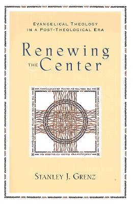 Image for Renewing the Center: Evangelical Theology in a Post-Theological Era