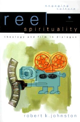 Image for Reel Spirituality: Theology and Film in Dialogue (Engaging Culture)