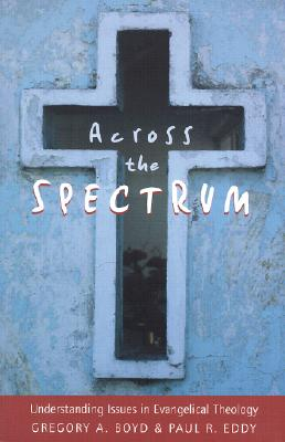Image for Across the Spectrum: Understanding Issues in Evangelical Theology