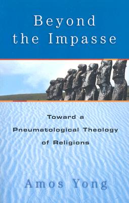 Beyond the Impasse: Toward a Pneumatological Theology of Religions, Amos Yong