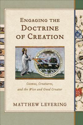Image for Engaging the Doctrine of Creation: Cosmos, Creatures, and the Wise and Good Creator