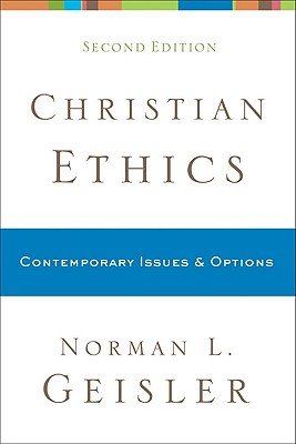 Christian Ethics: Contemporary Issues and Options, Norman L. Geisler